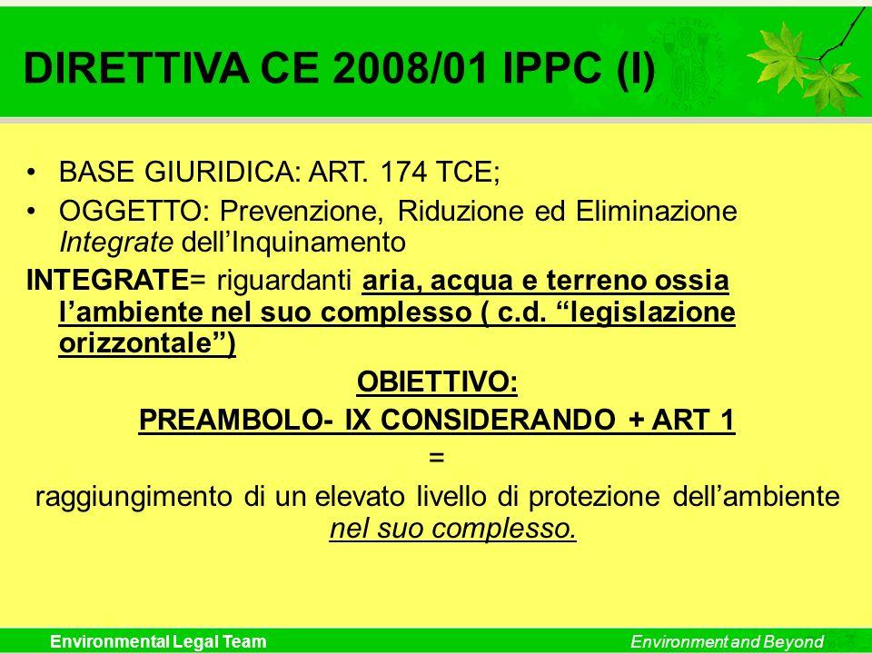Environmental Legal TeamEnvironment and Beyond BASE GIURIDICA: ART. 174 TCE; OGGETTO: Prevenzione, Riduzione ed Eliminazione Integrate dellInquinament
