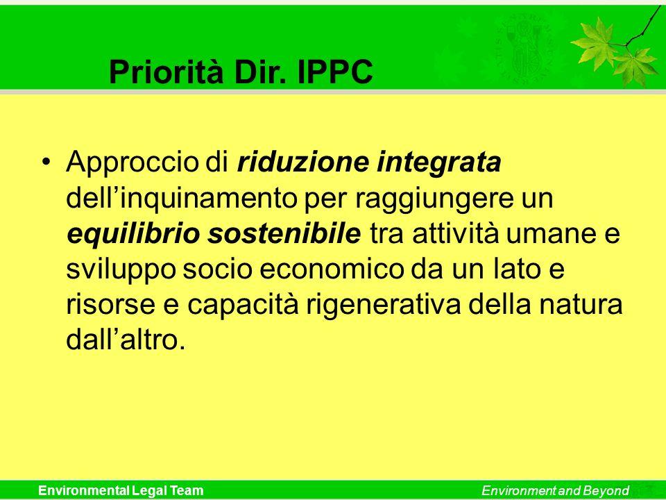 Environmental Legal TeamEnvironment and Beyond Priorità Dir. IPPC Approccio di riduzione integrata dellinquinamento per raggiungere un equilibrio sost
