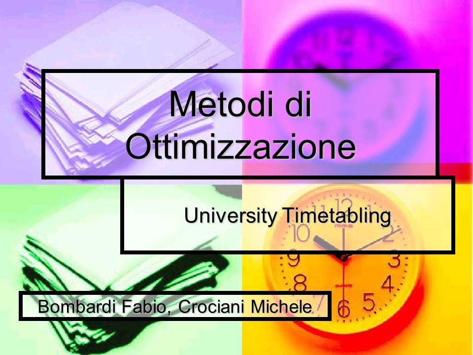 Metodi di Ottimizzazione University Timetabling Bombardi Fabio, Crociani Michele
