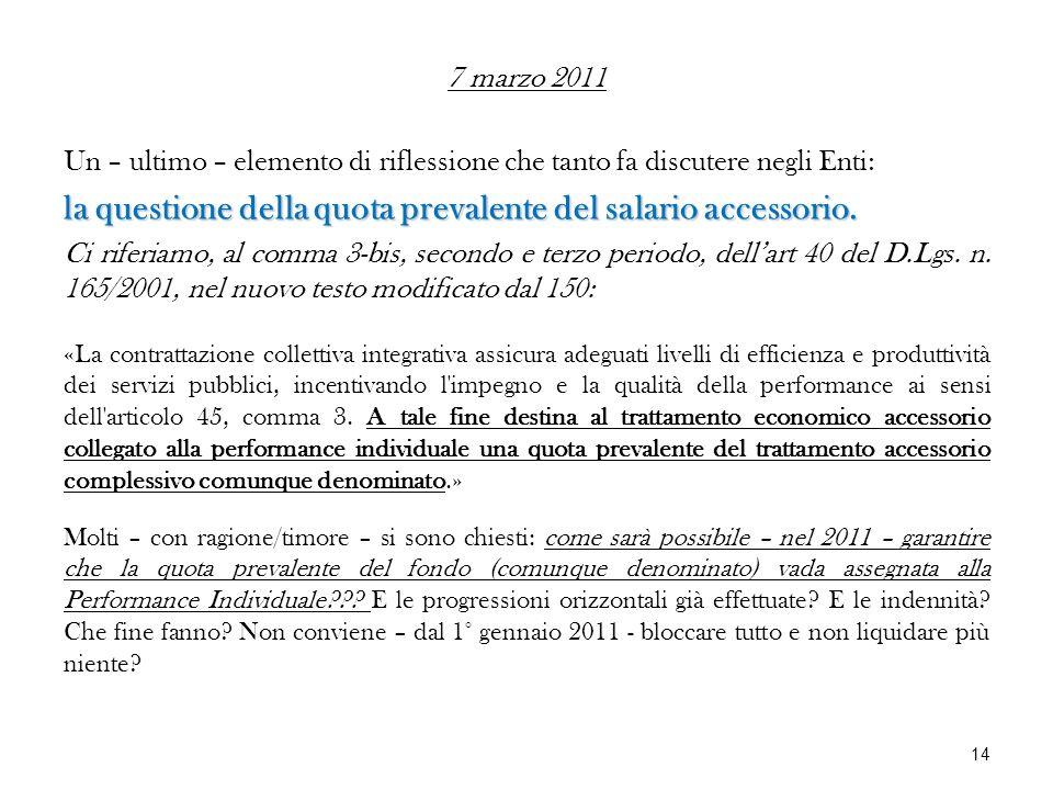 7 marzo 2011 Un – ultimo – elemento di riflessione che tanto fa discutere negli Enti: la questione della quota prevalente del salario accessorio. Ci r