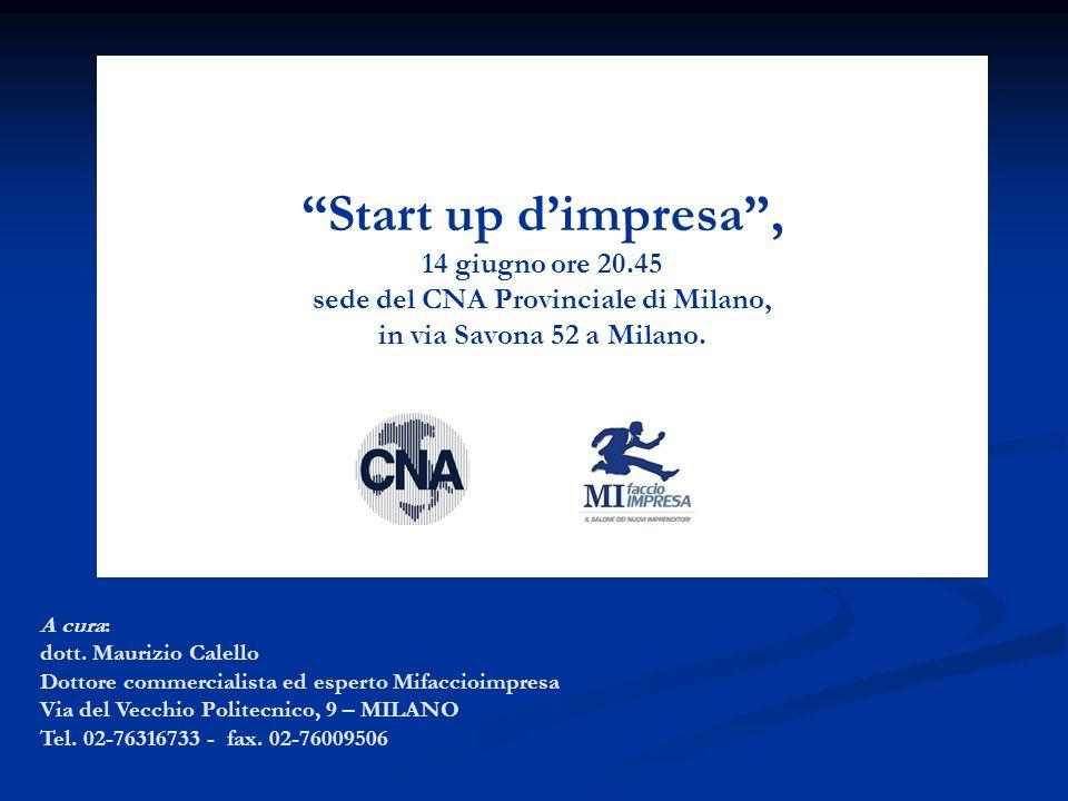 Start up dimpresa, 14 giugno ore 20.45 sede del CNA Provinciale di Milano, in via Savona 52 a Milano. A cura: dott. Maurizio Calello Dottore commercia