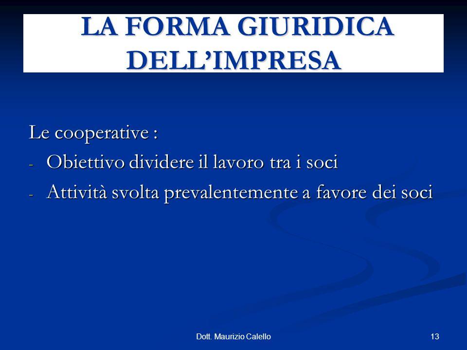 13Dott. Maurizio Calello Le cooperative : - Obiettivo dividere il lavoro tra i soci - Attività svolta prevalentemente a favore dei soci LA FORMA GIURI