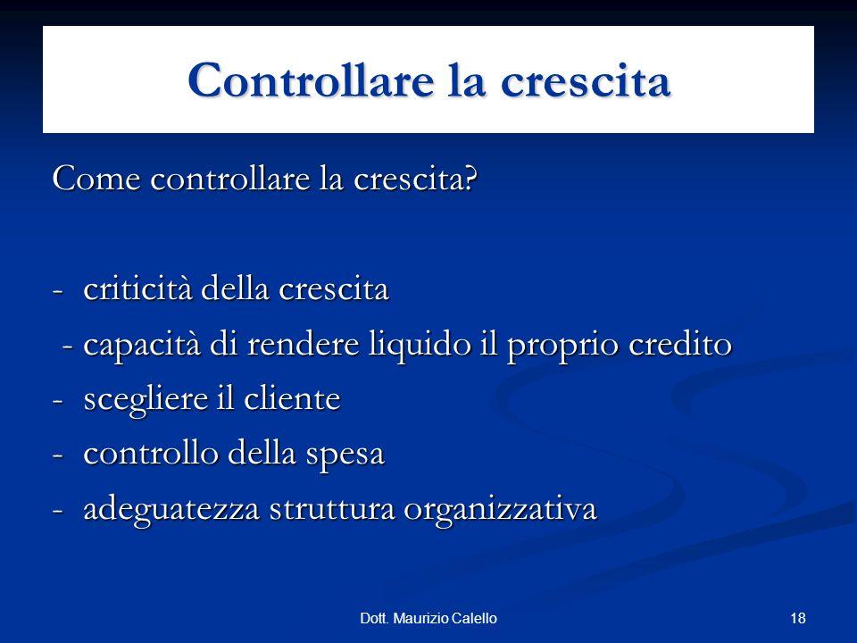 18Dott. Maurizio Calello Come controllare la crescita? - criticità della crescita - capacità di rendere liquido il proprio credito - capacità di rende
