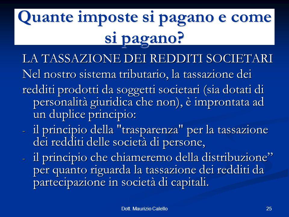 25Dott. Maurizio Calello LA TASSAZIONE DEI REDDITI SOCIETARI Nel nostro sistema tributario, la tassazione dei redditi prodotti da soggetti societari (