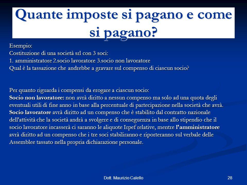 28Dott. Maurizio Calello Esempio: Costituzione di una società srl con 3 soci: 1. amministratore 2.socio lavoratore 3.socio non lavoratore Qual è la ta