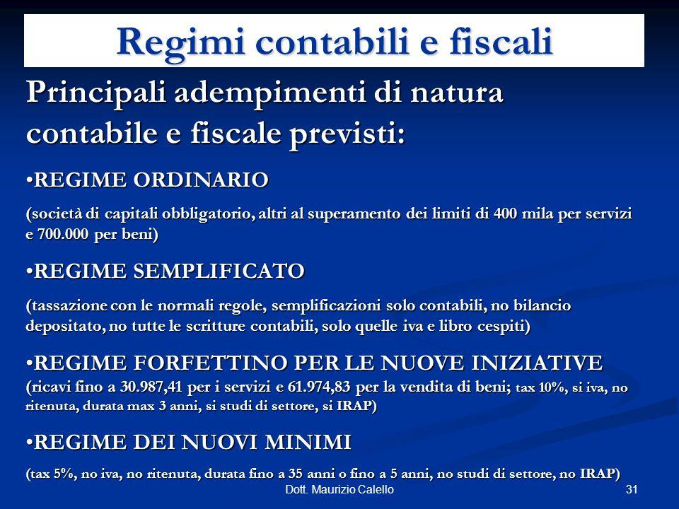 31Dott. Maurizio Calello Regimi contabili e fiscali Principali adempimenti di natura contabile e fiscale previsti: REGIME ORDINARIOREGIME ORDINARIO (s