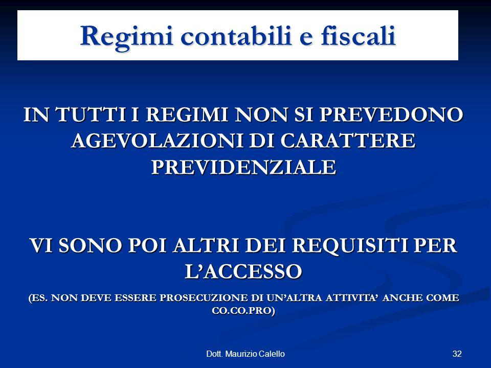 32Dott. Maurizio Calello Regimi contabili e fiscali IN TUTTI I REGIMI NON SI PREVEDONO AGEVOLAZIONI DI CARATTERE PREVIDENZIALE VI SONO POI ALTRI DEI R