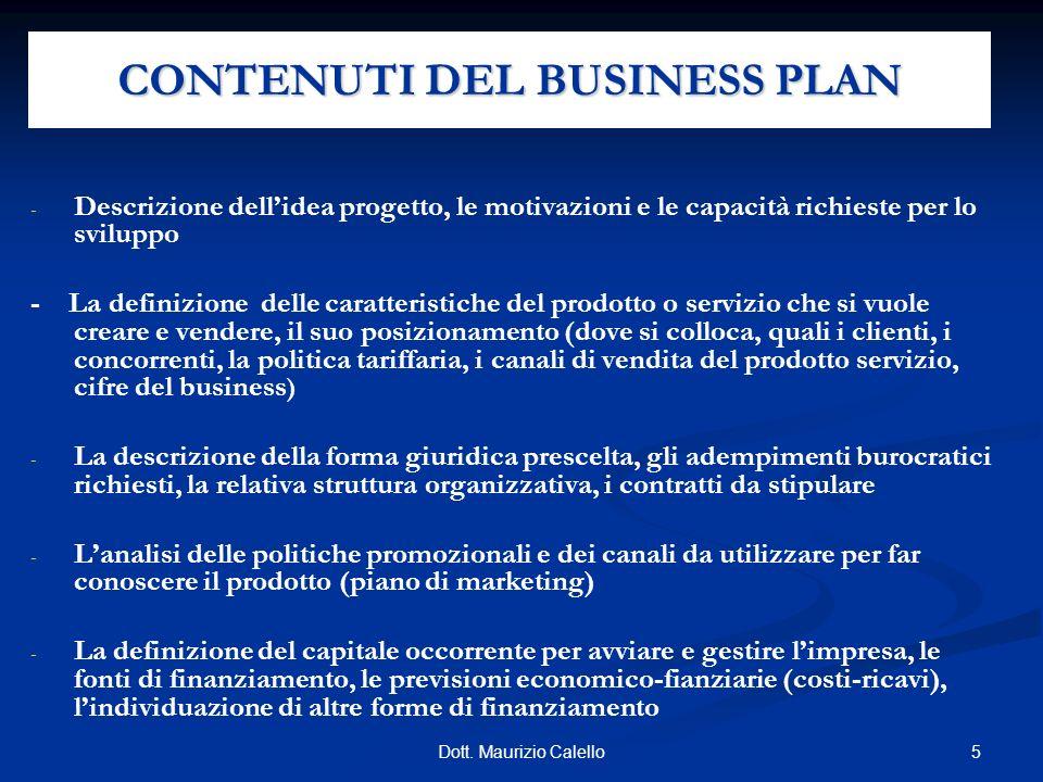 5Dott. Maurizio Calello CONTENUTI DEL BUSINESS PLAN - - Descrizione dellidea progetto, le motivazioni e le capacità richieste per lo sviluppo - La def