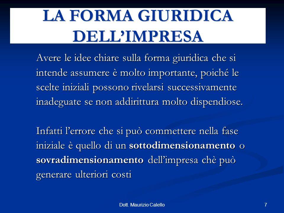 7Dott. Maurizio Calello Avere le idee chiare sulla forma giuridica che si intende assumere è molto importante, poiché le scelte iniziali possono rivel