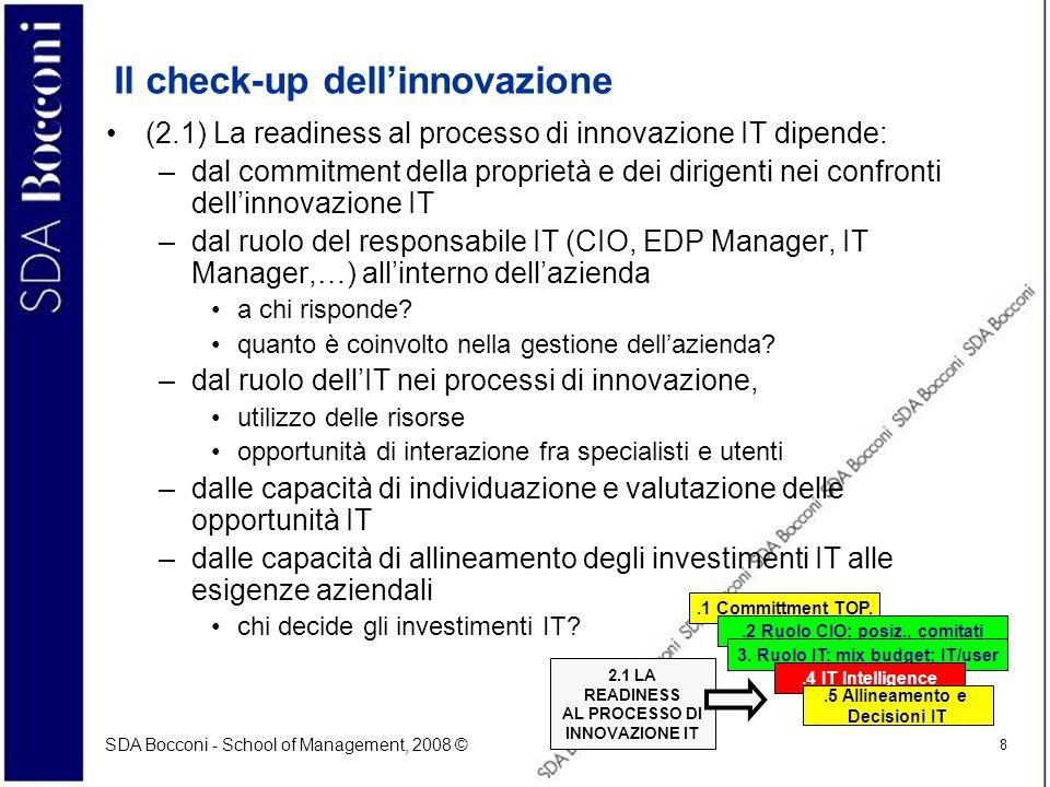 SDA Bocconi - School of Management, 2008 © 8 Il check-up dellinnovazione (2.1) La readiness al processo di innovazione IT dipende: –dal commitment del