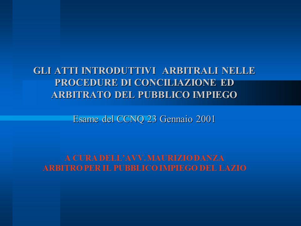 GLI ATTI INTRODUTTIVI ARBITRALI NELLE PROCEDURE DI CONCILIAZIONE ED ARBITRATO DEL PUBBLICO IMPIEGO Esame del CCNQ 23 Gennaio 2001 A CURA DELLAVV.