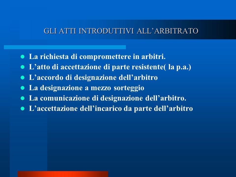 GLI ATTI INTRODUTTIVI ALLARBITRATO GLI ATTI INTRODUTTIVI ALLARBITRATO La richiesta di compromettere in arbitri.
