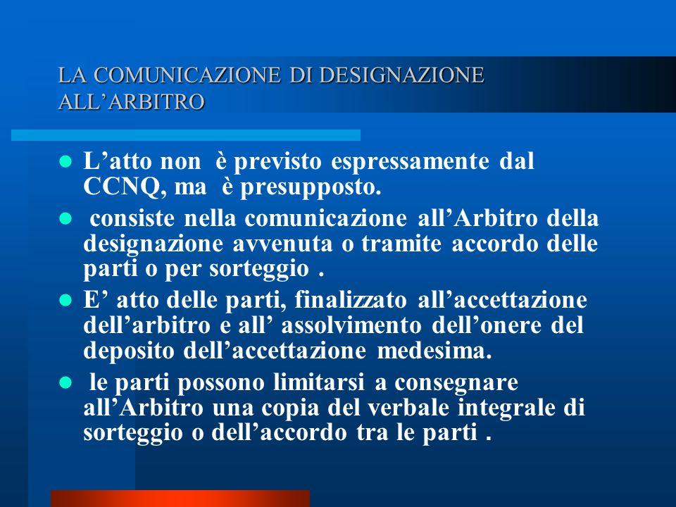 LA COMUNICAZIONE DI DESIGNAZIONE ALLARBITRO Latto non è previsto espressamente dal CCNQ, ma è presupposto.