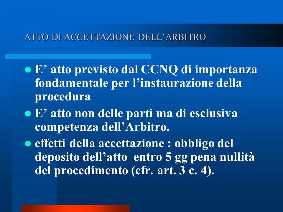 ATTO DI ACCETTAZIONE DELLARBITRO E atto previsto dal CCNQ di importanza fondamentale per linstaurazione della procedura E atto non delle parti ma di esclusiva competenza dellArbitro.