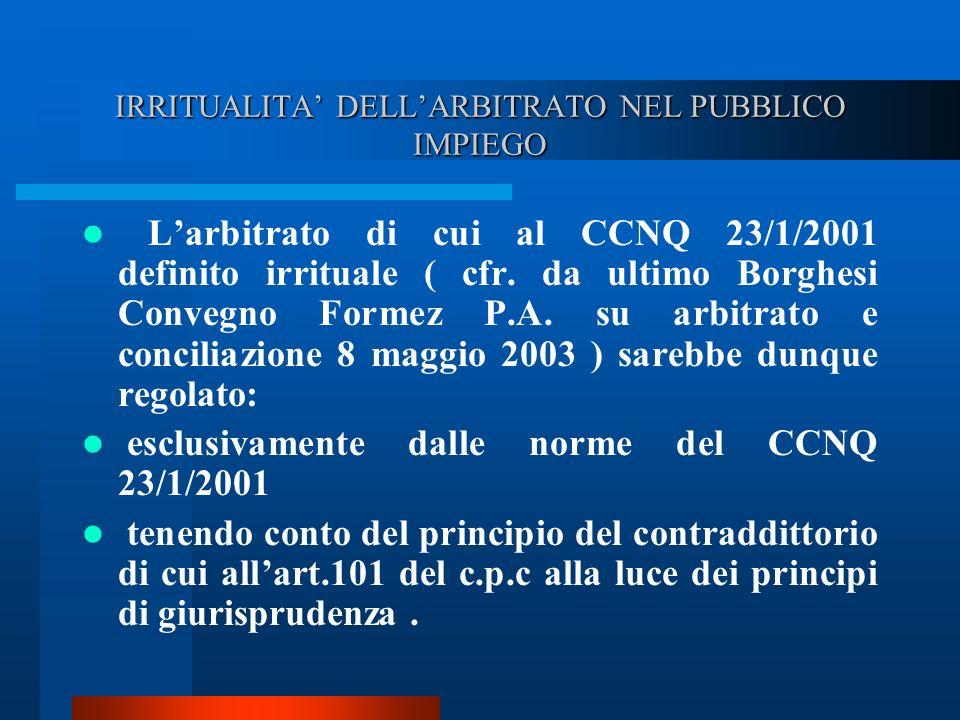 IRRITUALITA DELLARBITRATO NEL PUBBLICO IMPIEGO Larbitrato di cui al CCNQ 23/1/2001 definito irrituale ( cfr.