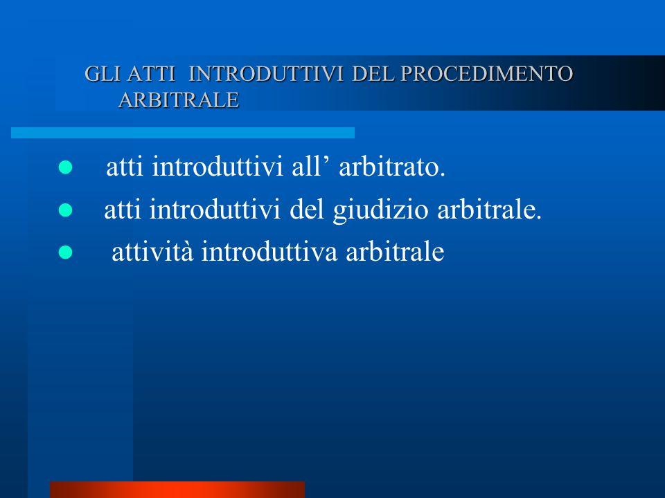 GLI ATTI INTRODUTTIVI DEL PROCEDIMENTO ARBITRALE GLI ATTI INTRODUTTIVI DEL PROCEDIMENTO ARBITRALE atti introduttivi all arbitrato.