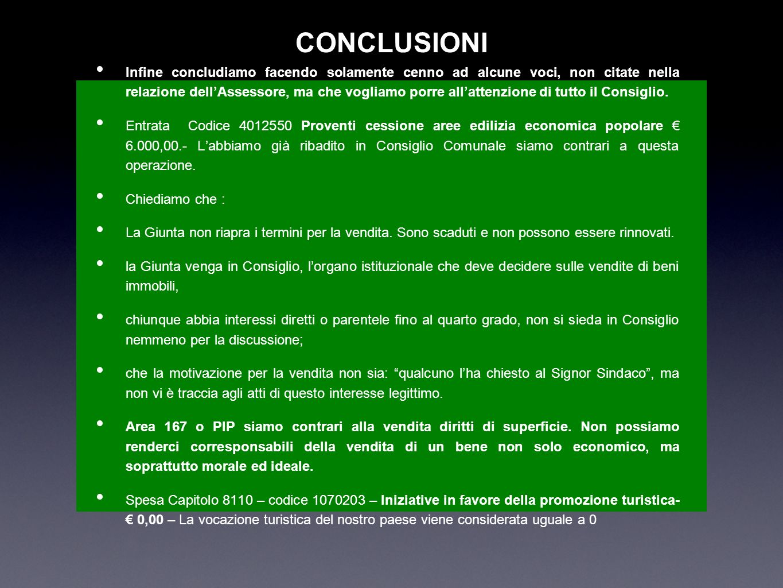 CONCLUSIONI Infine concludiamo facendo solamente cenno ad alcune voci, non citate nella relazione dellAssessore, ma che vogliamo porre allattenzione d