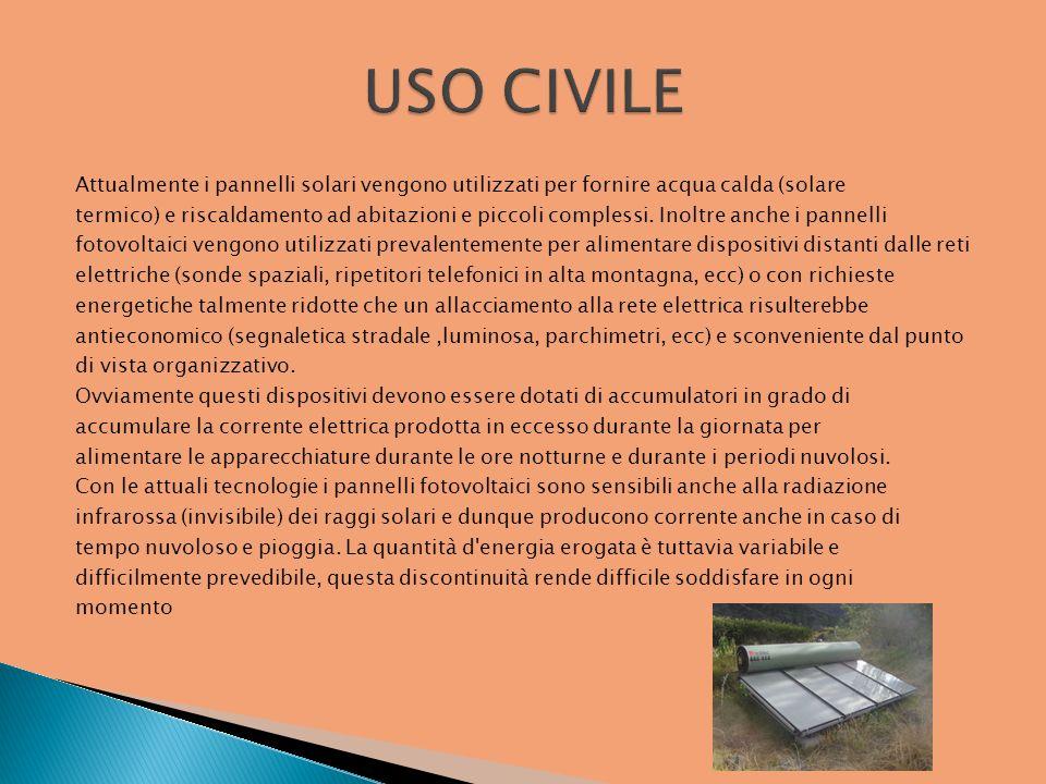 Attualmente i pannelli solari vengono utilizzati per fornire acqua calda (solare termico) e riscaldamento ad abitazioni e piccoli complessi. Inoltre a