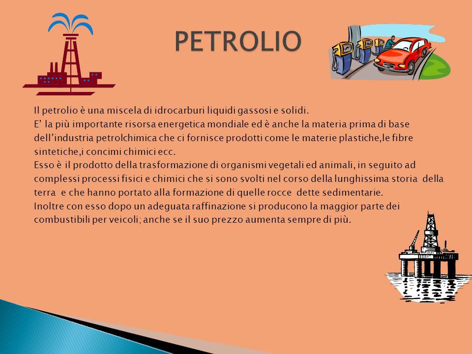 Il petrolio è una miscela di idrocarburi liquidi gassosi e solidi. E la più importante risorsa energetica mondiale ed è anche la materia prima di base