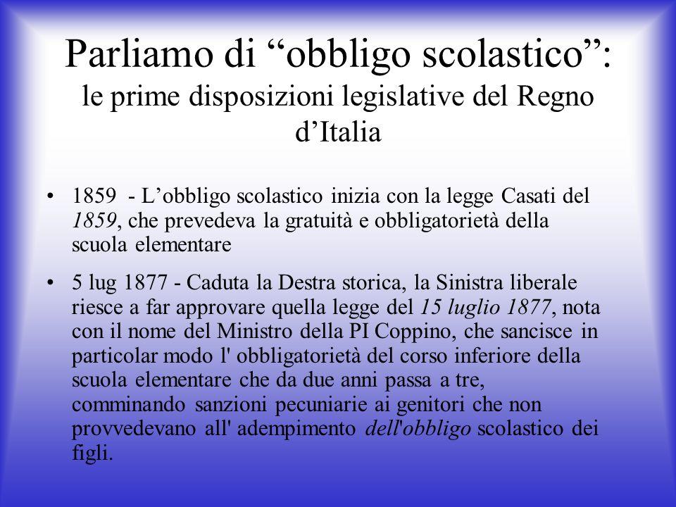 Parliamo di obbligo scolastico: le prime disposizioni legislative del Regno dItalia 1859 - Lobbligo scolastico inizia con la legge Casati del 1859, ch