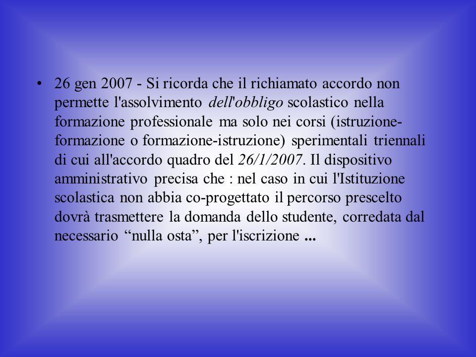 26 gen 2007 - Si ricorda che il richiamato accordo non permette l'assolvimento dell'obbligo scolastico nella formazione professionale ma solo nei cors