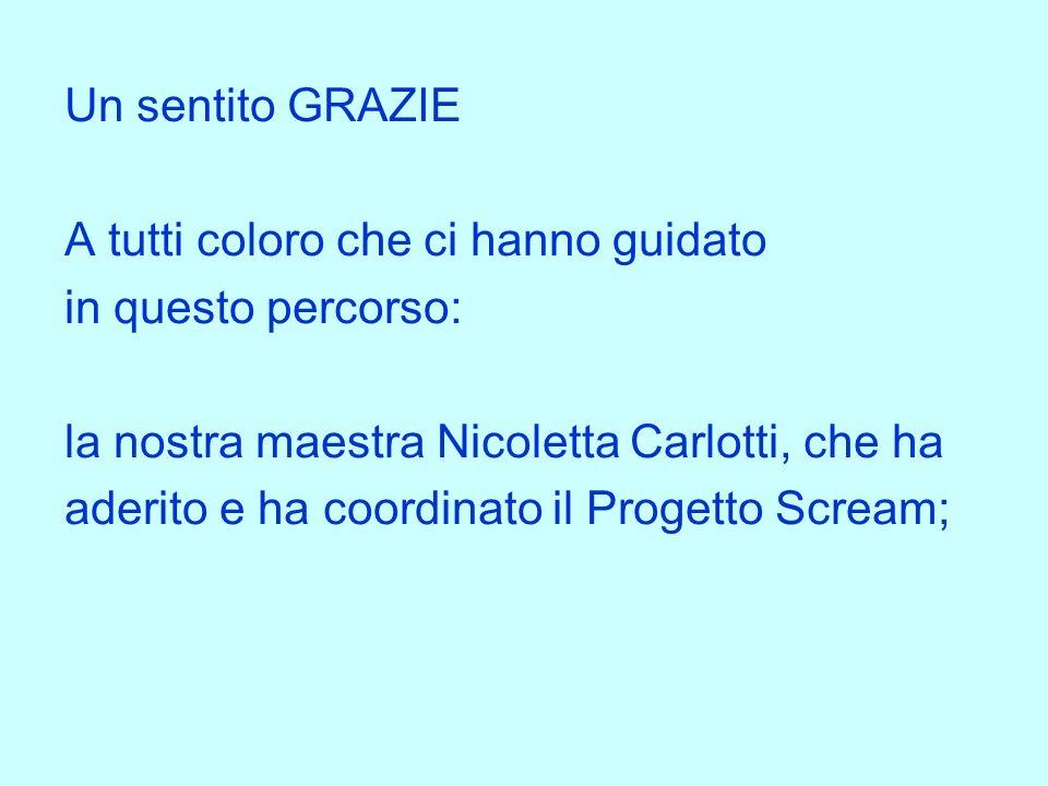 Un sentito GRAZIE A tutti coloro che ci hanno guidato in questo percorso: la nostra maestra Nicoletta Carlotti, che ha aderito e ha coordinato il Prog
