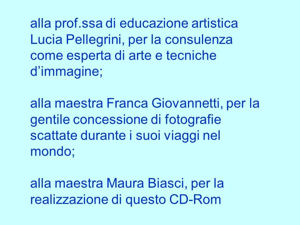 alla prof.ssa di educazione artistica Lucia Pellegrini, per la consulenza come esperta di arte e tecniche dimmagine; alla maestra Franca Giovannetti,