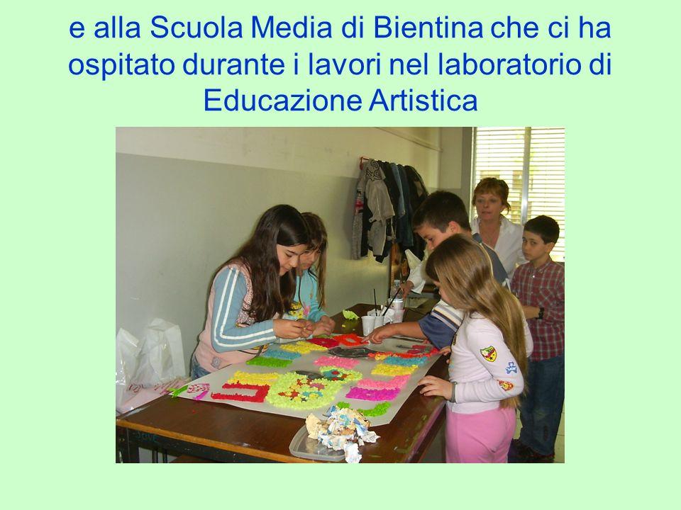 e alla Scuola Media di Bientina che ci ha ospitato durante i lavori nel laboratorio di Educazione Artistica