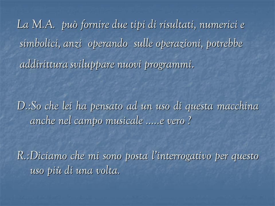 La M.A. può fornire due tipi di risultati, numerici e simbolici, anzi operando sulle operazioni, potrebbe simbolici, anzi operando sulle operazioni, p