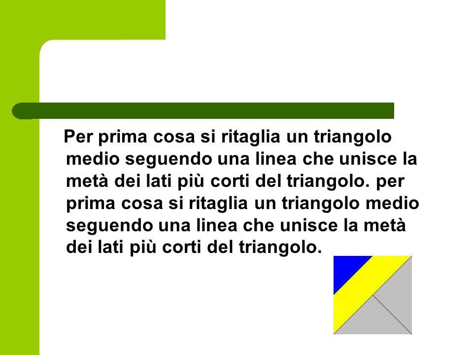 Per prima cosa si ritaglia un triangolo medio seguendo una linea che unisce la metà dei lati più corti del triangolo. per prima cosa si ritaglia un tr
