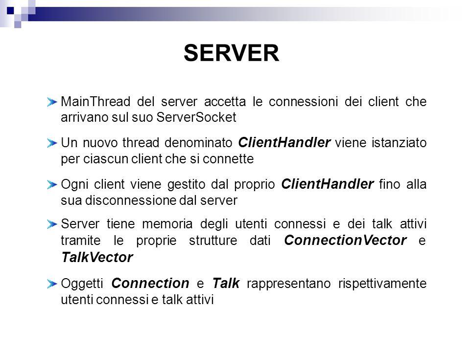 MainThread del server accetta le connessioni dei client che arrivano sul suo ServerSocket Un nuovo thread denominato ClientHandler viene istanziato pe