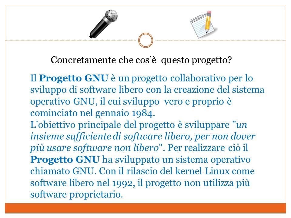 Concretamente che cosè questo progetto? Il Progetto GNU è un progetto collaborativo per lo sviluppo di software libero con la creazione del sistema op