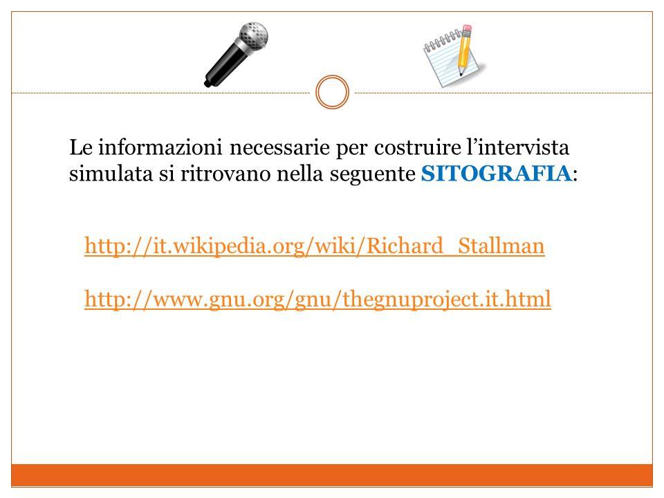 Le informazioni necessarie per costruire lintervista simulata si ritrovano nella seguente SITOGRAFIA: http://it.wikipedia.org/wiki/Richard_Stallman ht