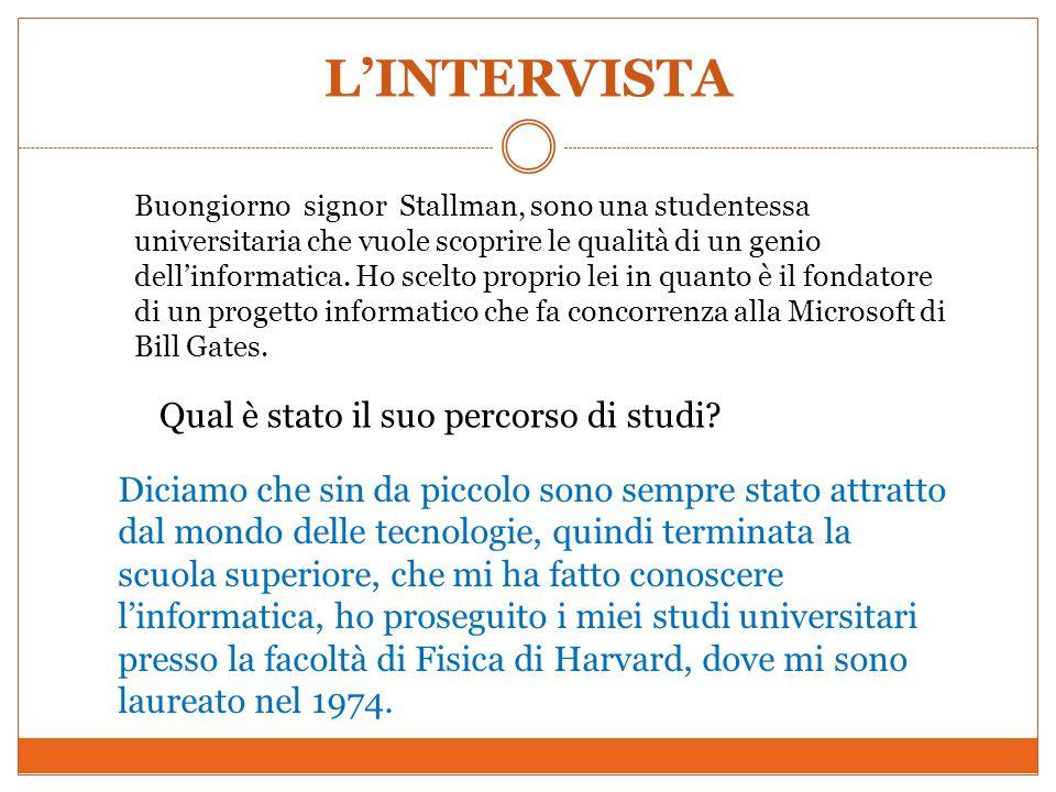 LINTERVISTA Buongiorno signor Stallman, sono una studentessa universitaria che vuole scoprire le qualità di un genio dellinformatica. Ho scelto propri