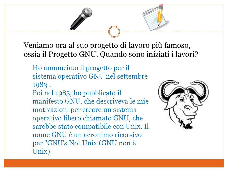 Veniamo ora al suo progetto di lavoro più famoso, ossia il Progetto GNU. Quando sono iniziati i lavori? Ho annunciato il progetto per il sistema opera