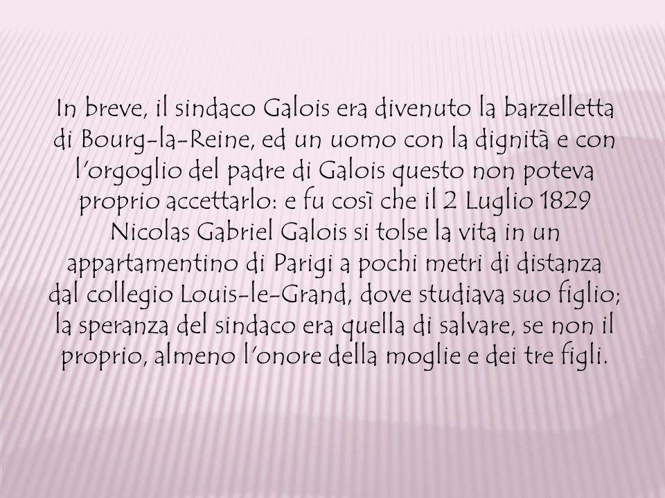 In breve, il sindaco Galois era divenuto la barzelletta di Bourg-la-Reine, ed un uomo con la dignità e con l'orgoglio del padre di Galois questo non p