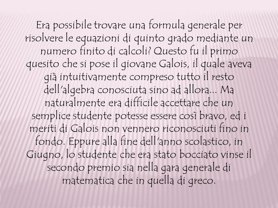 Era possibile trovare una formula generale per risolvere le equazioni di quinto grado mediante un numero finito di calcoli? Questo fu il primo quesito