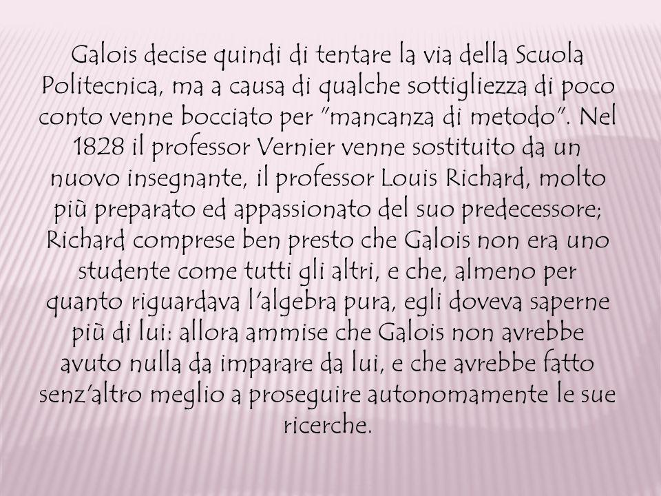 Galois decise quindi di tentare la via della Scuola Politecnica, ma a causa di qualche sottigliezza di poco conto venne bocciato per