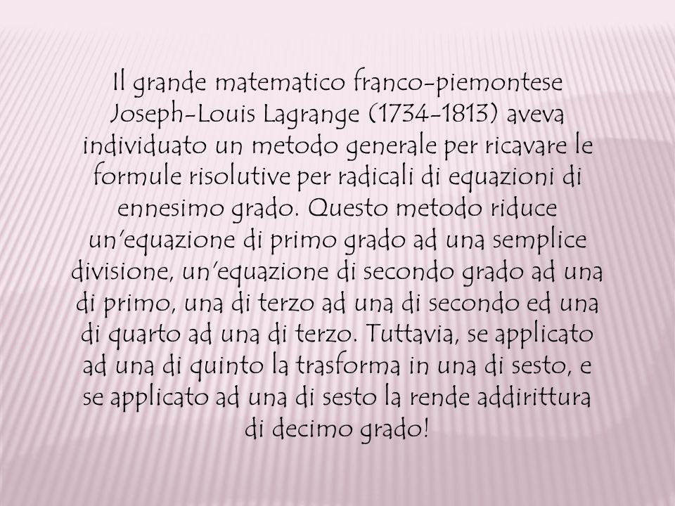 Il grande matematico franco-piemontese Joseph-Louis Lagrange (1734-1813) aveva individuato un metodo generale per ricavare le formule risolutive per r