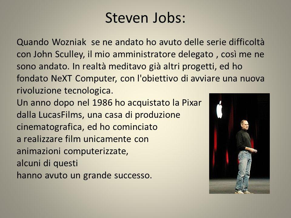 Steven Jobs: Quando Wozniak se ne andato ho avuto delle serie difficoltà con John Sculley, il mio amministratore delegato, così me ne sono andato.
