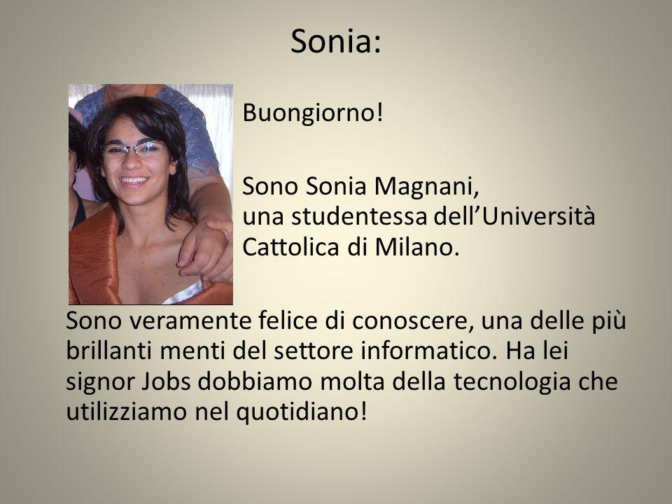 Sonia: Buongiorno.Sono Sonia Magnani, una studentessa dellUniversità Cattolica di Milano.