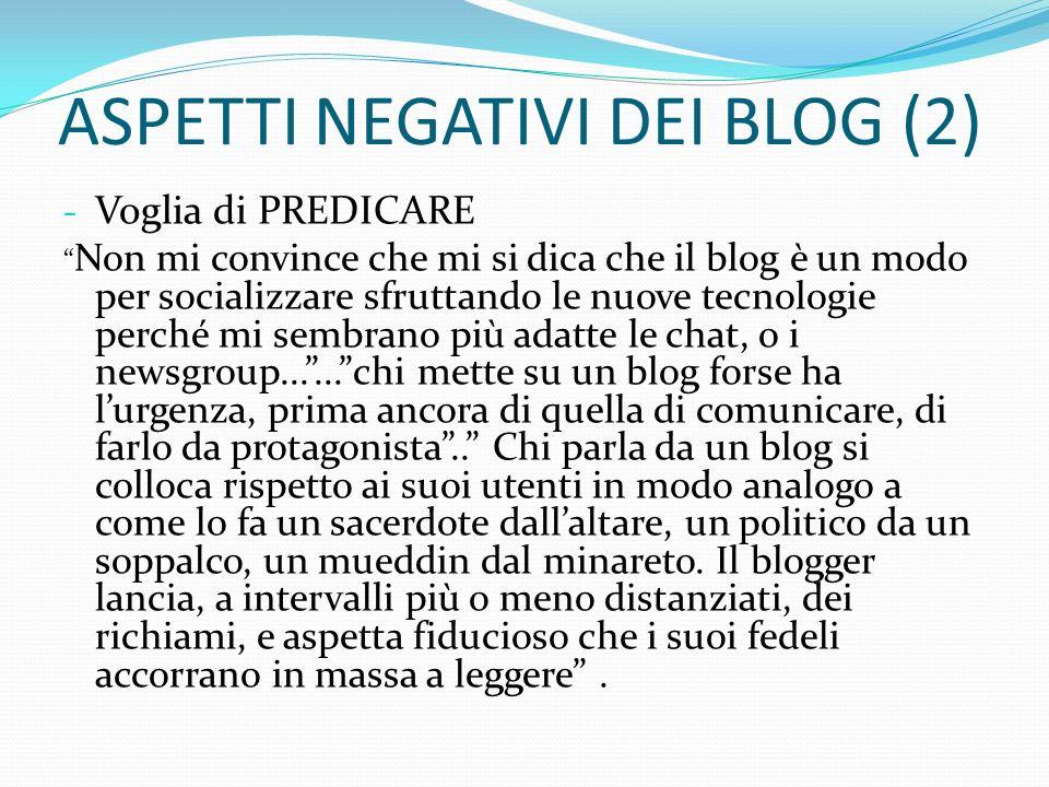ASPETTI NEGATIVI DEI BLOG (2) - Voglia di PREDICARE Non mi convince che mi si dica che il blog è un modo per socializzare sfruttando le nuove tecnolog