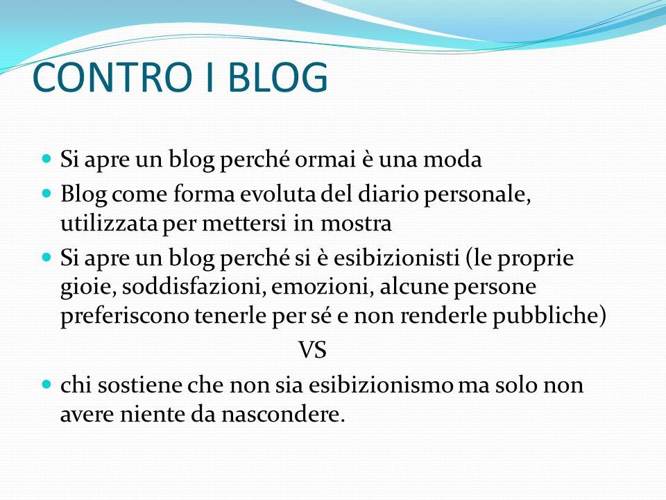 CONTRO I BLOG Si apre un blog perché ormai è una moda Blog come forma evoluta del diario personale, utilizzata per mettersi in mostra Si apre un blog