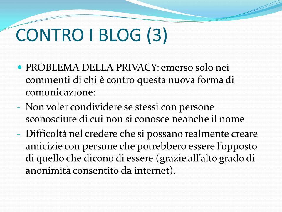 CONTRO I BLOG (3) PROBLEMA DELLA PRIVACY: emerso solo nei commenti di chi è contro questa nuova forma di comunicazione: - Non voler condividere se ste