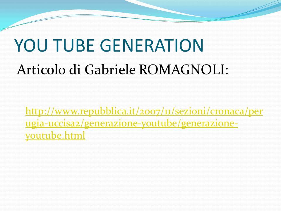 YOU TUBE GENERATION Articolo di Gabriele ROMAGNOLI: http://www.repubblica.it/2007/11/sezioni/cronaca/per ugia-uccisa2/generazione-youtube/generazione-