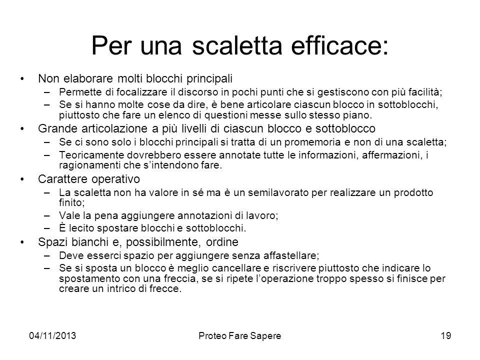 04/11/2013Proteo Fare Sapere Per una scaletta efficace: Non elaborare molti blocchi principali –Permette di focalizzare il discorso in pochi punti che