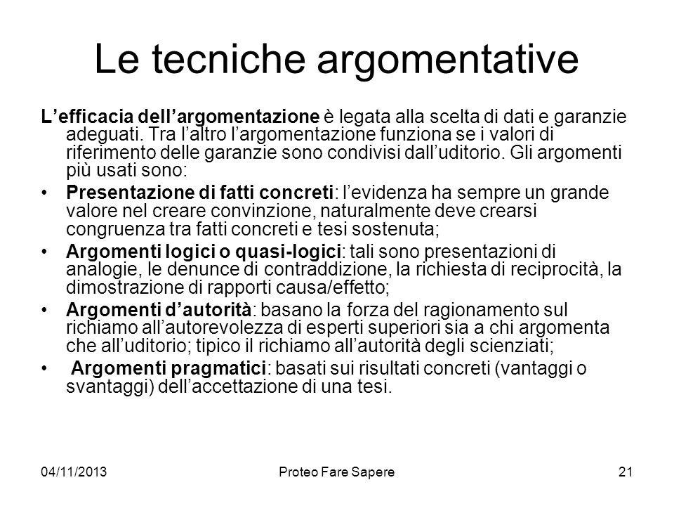 04/11/2013Proteo Fare Sapere Le tecniche argomentative Lefficacia dellargomentazione è legata alla scelta di dati e garanzie adeguati. Tra laltro larg