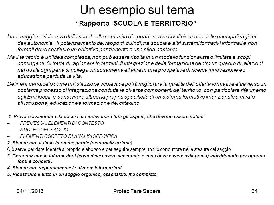 04/11/2013Proteo Fare Sapere Un esempio sul tema Rapporto SCUOLA E TERRITORIO Una maggiore vicinanza della scuola alla comunità di appartenenza costit