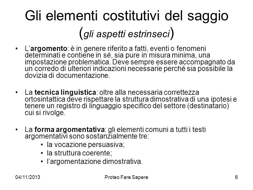 04/11/2013Proteo Fare Sapere Gli elementi costitutivi del saggio ( gli aspetti estrinseci ) Largomento: è in genere riferito a fatti, eventi o fenomen