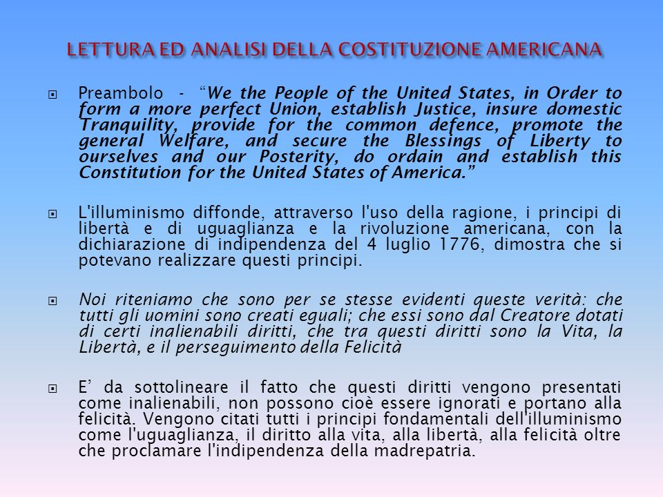Preambolo - We the People of the United States, in Order to form a more perfect Union, establish Justice, insure domestic Tranquility, provide for the